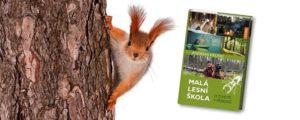 """Vychází nová inspirativní kniha, která poradí, jak si užít les: """"MALÁ LESNÍ ŠKOLKA"""""""